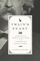 Twain's Feast: Searching for America's Lost Foods in the Footsteps of Samuel Clemens - Beahrs, Andrew