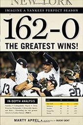 162-0: Imagine a Season in Which the Yankees Never Lose - Appel, Marty / Dent, Bucky