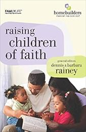 Raising Children of Faith - Rainey, Dennis / Rainey, Barbara