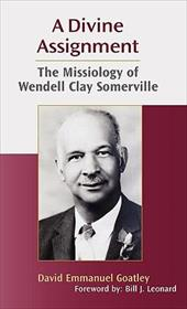 A Divine Assignment: The Missiology of Wendell Clay Somerville - Goa, David Emmanuel