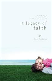 A Legacy of Faith: A Fresh Look at Blessing, Morality, Self-Worth, and Mentorship - Hathaway, Rick