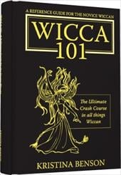 A Reference Guide for the Novice Wiccan: The Ultimate Crash Course in All Things Wiccan - Wicca 101 - Benson, Kristina / Stewart, Farrah