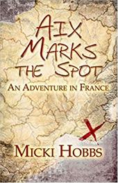 AIX Marks the Spot: An Adventure in France - Hobbs, Micki