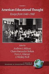 American Educational Thought: Essays from 1640-1940 (2nd Edition) (Hc) - Milson, Andrew J. / Bohan, Chara Haeussler / Glanzer, Perry L.
