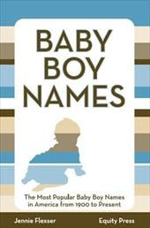 Baby Boy Names: The Most Popular Baby Boy Names in America from 1900 to Present - Flexser, Jennie