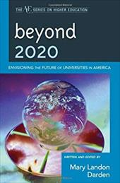 Beyond 2020: Envisioning the Future of Universities in America - Darden, Mary Landon