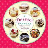 Dessert Express: 100 Sweet Treats You Can Make in 30 Minutes or Less - Chattman, Lauren / Grablewski, Alexandra