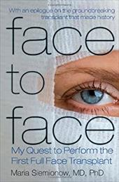 Face to Face: My Quest to Perform the First Full Face Transplant - Siemionow, Maria