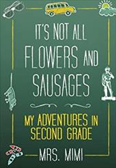 It's Not All Flowers and Sausages: My Adventures in Second Grade - Mrs Mimi / Scoggin, Jennifer