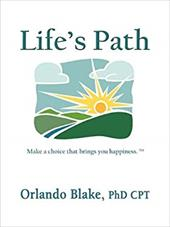 Life's Path: Make a Choice That Brings You Happiness - Blake Phd Cpt, Orlando