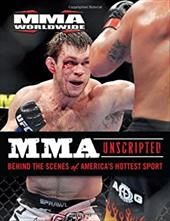 MMA Unscripted: Behind the Scenes of America's Hottest Sport - MMA Worldwide