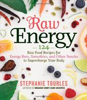 Raw Energy: 124 Raw Food Recipes for Energy Bars, Smoothies, and Other Snacks to Supercharge Your Body - Tourles, Stephanie