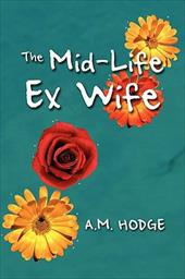 The Mid-Life Ex Wife - Hodge, A. M.