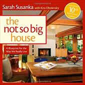The Not So Big House: A Blueprint for the Way We Really Live - Susanka, Sarah / Obolensky, Kira