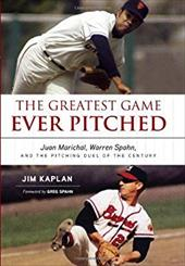 The Greatest Game Ever Pitched: Juan Marichal, Warren Spahn, and the Pitching Duel of the Century - Kaplan, Jim
