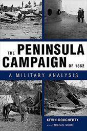 The Peninsula Campaign of 1862: A Military Analysis - Dougherty, Kevin / Moore, J. Michael
