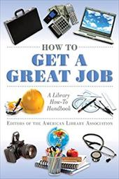 How to Get a Great Job: A Library How-To Handbook - American Library Association