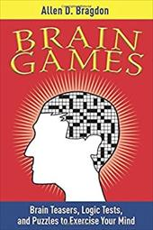 Brain Games Brain Games: Brain Teasers, Logic Tests, and Puzzles to Exercise Your Minbrain Teasers, Logic Tests, and Puzzles to Ex - Bragdon, Allen D.