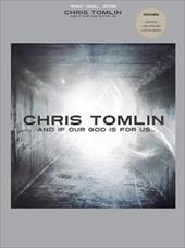 Chris Tomlin: And If Our God Is for Us... - Tomlin, Chris