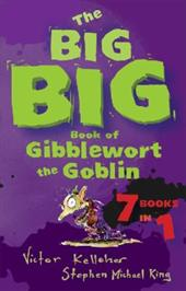 The Big Big Book of Gibblewort the Goblin: 7 Books in 1 - Kelleher, Victor / King, Stephen Michael