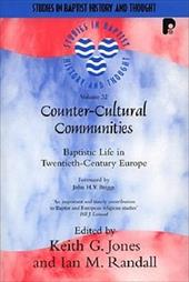Counter-Cultural Communities: Baptistic Life in Twentieth-Century Europe - Jones, Keith G. / Randall, Ian M. / Briggs, John H. Y.