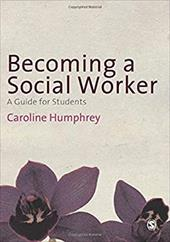 Becoming a Social Worker: A Guide for Students - Humphrey, Caroline
