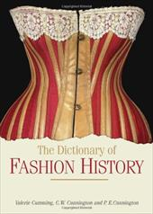 The Dictionary of Fashion History - Cumming, Valerie / Cunnington, C. W. / Cunnington, P. E.
