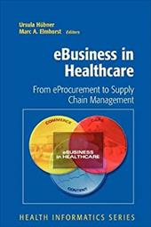 Ebusiness in Healthcare: From Eprocurement to Supply Chain Management - Hubner, Ursula / Elmhorst, Marc A. / H. Bner, Ursula