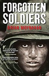 Forgotten Soldiers: Ordinary Men Whose Extraordinary Deeds Changed History. Brian Moynahan - Moynahan, Brian