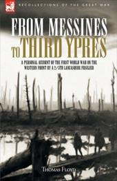 From Messines to Third Ypres: A Personal Account of the First World War by a 2/5th Lancashire Fusilier - Floyd, Thomas