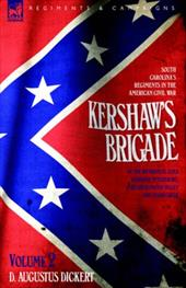 Kershaw's Brigade - Volume 2 - South Carolina's Regiments in the American Civil War - At the Wilderness, Cold Harbour, Petersburg, - Dickert, D. Augustus