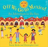 Off We Go to Mexico!: An Adventure in the Sun - Krebs, Laurie / Corr, Christopher