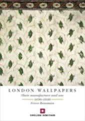 London Wallpapers: Their Manufacture and Use 1690-1840 - Rosoman, Treve