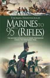 Marines to 95th (Rifles) - The Military Experiences of Robert Fernyhough During the Napoleonic Wars. - Fernyhough, T.