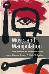 Music and Manipulation: On the Social Uses and Social Control of Music - Brown, Steven / Volgsten, Ulrik