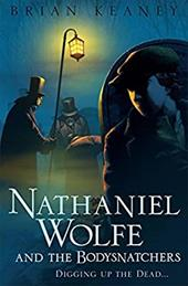 Nathaniel Wolfe and the Bodysnatchers - Keaney, Brian
