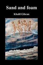 Sand and Foam and Other Poems - Gibran, Khalil