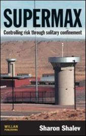 Supermax: Controlling Risk Through Solitary Confinement - Shalev, Sharon