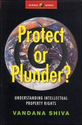 Protect or Plunder?: Understanding Intellectual Property Rights - Shiva, Vandana