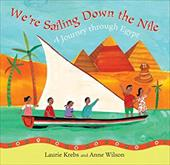 We're Sailing Down the Nile: A Journey Through Egypt. Written by Laurie Krebs - Krebs, Laurie