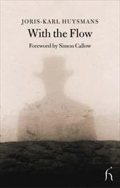 With the Flow: And M. Bougran's Retirement - Huysmans, J. K. / Brown, Andrew / Callow, Simon