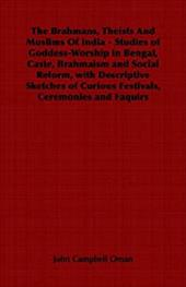 The Brahmans, Theists and Muslims of India - Studies of Goddess-Worship in Bengal, Caste, Brahmaism and Social Reform, with Descri - Oman, John Campbell