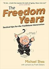 The Freedom Years: Tactical Tips for the Trailblazer Generation - Shea, Michael