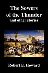 The Sowers of the Thunder, Gates of Empire, Lord of Samarcand, and the Lion of Tiberias - Howard, Robert Ervin