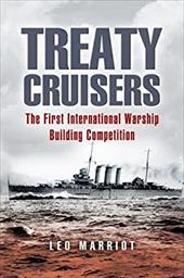 Treaty Cruisers: The First International Warship Building Competition - Marriot, Leo