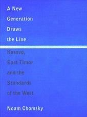 A New Generation Draws the Line: Kosovo, East Timor and the Standards of the West - Chomsky, Noam, Et