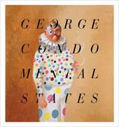 George Condo: Mental States - Rugoff, Ralph / Hoptman, Laura / Self, Will