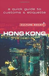Hong Kong - Culture Smart!: A Quick Guide to Customs & Etiquette - Vickers, Claire / Vickers, Clare