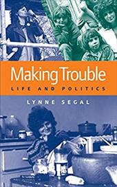 Making Trouble: Life and Politics - Segal, Lynne