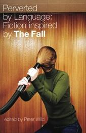 Perverted by Language: Fiction Inspired by the Fall - Wild, Peter